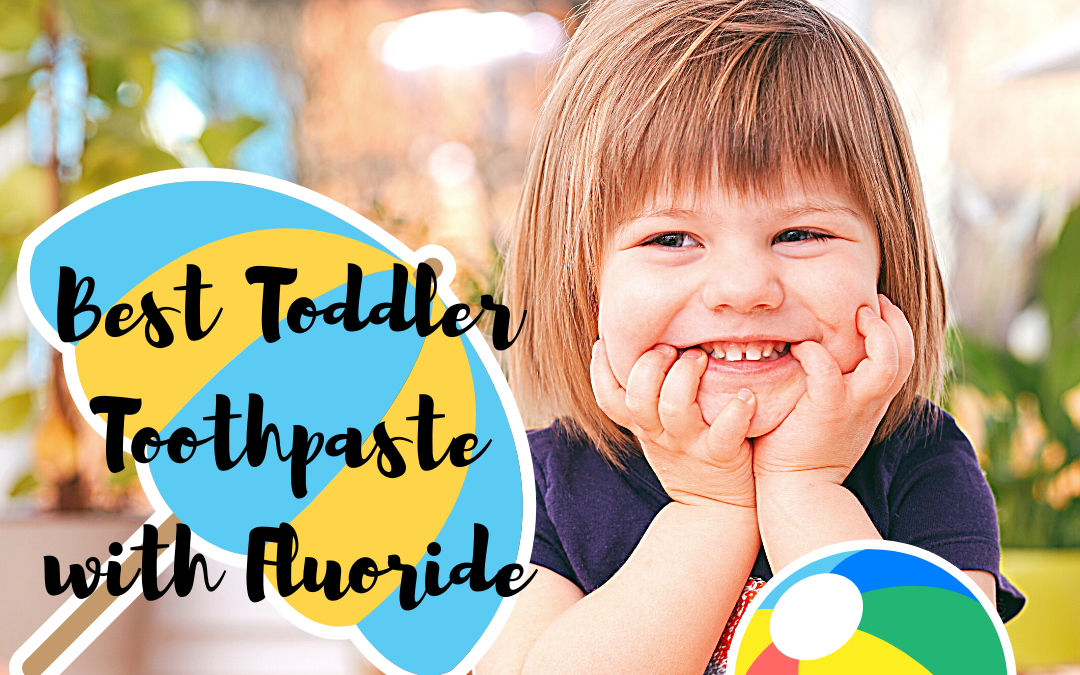 Best Toddler Toothpaste with Fluoride